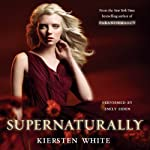 Supernaturally (       UNABRIDGED) by Kiersten White Narrated by Emily Eiden
