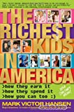 Mark Victor Hansen The Richest Kids in America: How They Earn It, How They Spend It, How You Can Too