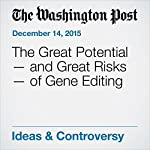 The Great Potential — and Great Risks — of Gene Editing | Jesse Kirkpatrick,Andrew Light