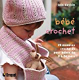 echange, troc Lois Daykin - Bébé crochet : 20 Modèles crochetés à la main pour les bébés de 0 à 24 mois