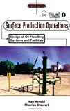 Surface Production Operations, Volume 1:, Second Edition: Design of Oil-Handling Systems and Facilities (0884158217) by Arnold, Ken