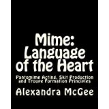 Mime: Language of the Heart: Pantomime Acting, Skit Production and Troupe Formation Principles ~ Alexandra McGee