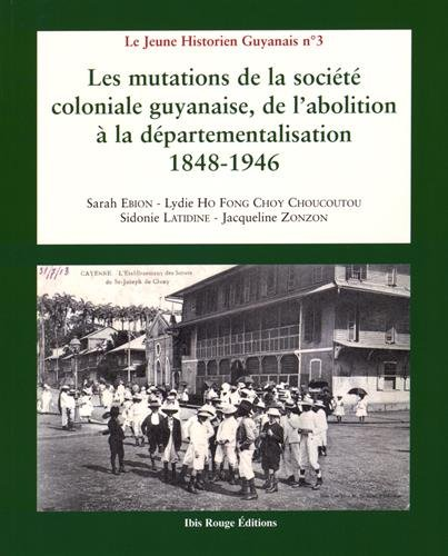les-mutations-de-la-societe-coloniale-guyanaise-de-labolition-a-la-departementalisation-1848-1946
