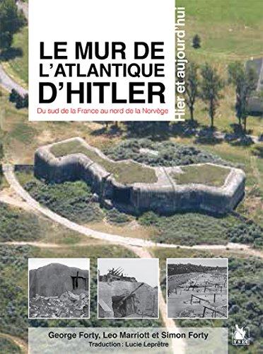 le-mur-de-latlantique-dhitler-du-sud-de-la-france-au-nord-de-la-norvege-hier-et-aujourdhui