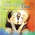 If the Buddha Were in Love Speech by Charlotte Sophia Kasl Narrated by Charlotte Sophia Kasl
