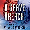 A Grave Breach (       UNABRIDGED) by James Macomber Narrated by Tim Campbell