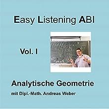Analytische Geometrie (Easy Listening ABI 1) Hörbuch von Andreas Weber Gesprochen von: Andreas Weber