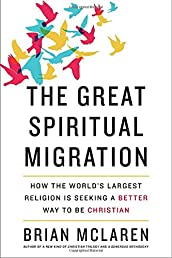 The Great Spiritual Migration: How the World's Largest Religion Is Seeking a Better Way to Be Christian
