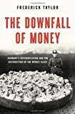 The Downfall of Money: Germanys Hyperinflation and the Destruction of the Middle Class