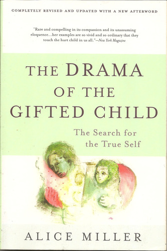 """love according to the drama of gifted children by alice miller The drama of the gifted child: the search for the true self by alice miller  if  that person is missing, if the child must risk losing the mother's love of her  a  need to live according to his true self and no longer be forced to earn """"love"""" that."""