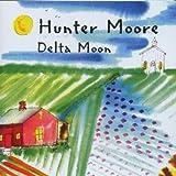 echange, troc Hunter Moore - Delta Moon