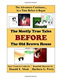 img - for The Mostly True Tales BEFORE the Old Brown House book / textbook / text book