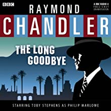 Raymond Chandler: The Long Goodbye (Dramatised)  by Raymond Chandler Narrated by Toby Stephens, Trevor White, Saskia Reeves, Peter Polycarpou, James Lailey, Simon Bubb, Alun Raglan
