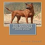 Thai Ridgeback Dog Training & Understanding Guide Book | Vince Stead