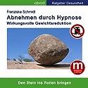 Abnehmen durch Hypnose: Wirkungsvolle Gewichtsreduktion Hörbuch von Franziska Schmidt Gesprochen von: Franziska Schmidt