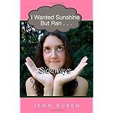 I Wanted Sunshine But Ran . . . Sideways ~ Jenn Ruben