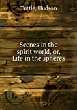 img - for Scenes in the spirit world, or, Life in the spheres book / textbook / text book