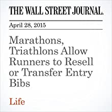 Marathons, Triathlons Allow Runners to Resell or Transfer Entry Bibs (       UNABRIDGED) by Rachel Bachman Narrated by Ken Borgers