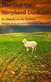The Day the Shepherd Died: An Allegory on the Pastoral Nature of Authentic Christian Ministry