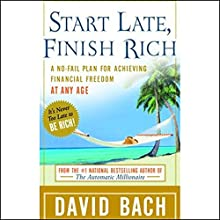 Start Late, Finish Rich: A No-Fail Plan for Achieving Financial Freedom at Any Age | Livre audio Auteur(s) : David Bach Narrateur(s) : Michael Kramer
