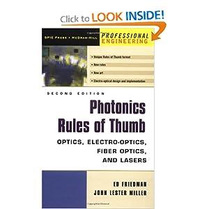 Photonics Rules of Thumb: Optics, Electro-Optics, Fiber Optics and Lasers John Miller and Ed Friedman
