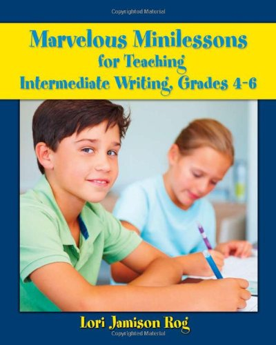 Marvelous Minilessons for Teaching Intermediate Writing,...