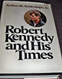 Robert Kennedy and His Times (0395248973) by Arthur M. Schlesinger, Jr.