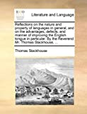 img - for Reflections on the nature and property of languages in general, and on the advantages, defects, and manner of improving the English tongue in particular. By the Reverend Mr. Thomas Stackhouse, ... book / textbook / text book