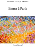 An Easy French Reader: Emma � Paris (Easy French Readers t. 23)