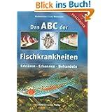 Das ABC der Fischkrankheiten: Erklären, Erkennen, Behandeln
