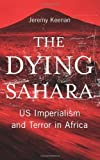 img - for The Dying Sahara: US Imperialism and Terror in Africa by Keenan, Jeremy (2013) Paperback book / textbook / text book