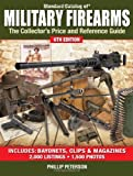 Standard Catalog of Military Firearms: The Collectors Price and Reference Guide (Standard Catalog of Military Firearms: The Collectors Price & Reference Guide)