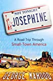 img - for Not Tonight, Josephine: A Road Trip Through Small-Town America book / textbook / text book