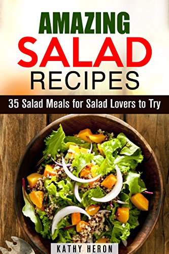 Amazing Salad Recipes: 35 Salad Meals for Salad Lovers to Try (Fat Burning & Weight Loss) by Kathy Heron