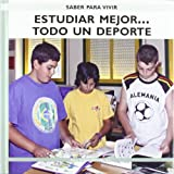 Estudiar mejor...todo un deporte  /  Study Better... It's all a Sport (Saber Para Vivir/ Learn to Live) (Spanish Edition)