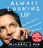 Michael J. Fox Always Looking Up: The Adventures of an Incurable Optimist