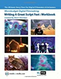 Writing A Great Script Fast Workbook: Story For Digital Filmmaking