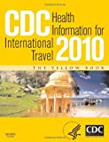 img - for CDC Health Information for International Travel 2010, 1e (CDC Health Information for International Travel: The Yellow Book) by Gary W. Brunette MD MS (2009-07-06) book / textbook / text book
