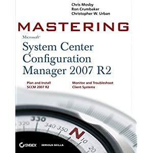 【クリックでお店のこの商品のページへ】Mastering System Center Configuration Manager 2007 R2: Chris Mosby, Ron D. Crumbaker, Christopher W. Urban: 洋書