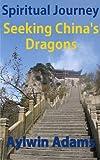 Spiritual Journey: Seeking China's Dragons (Spiritual Journeys Book 1)
