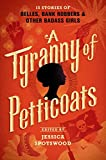 img - for A Tyranny of Petticoats: 15 Stories of Belles, Bank Robbers & Other Badass Girls book / textbook / text book