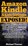Amazon Kindle Sales Secrets Exposed! The 7 Tips Every Amazon Kindle Author Needs to Know (that Amazon DOESNT want you to know!)