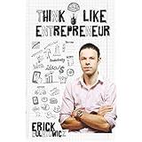 Think Like Entrepreneur: Change your mindset and be an Entrepreneurby Erick Bulatowicz