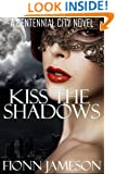 Kiss the Shadows (A Centennial City Novel Book 1)