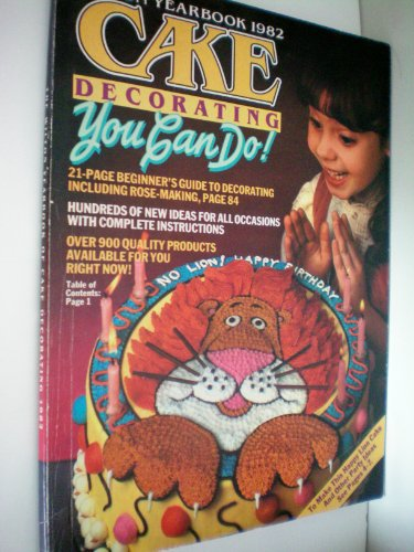 Wilton Yearbook 1982 Cake Decorating You Can Do! [INCLUDES 21-page beginner's guide to decorating including rose-making, Hundreds of new ideas for all occasions with complete instructions] at Amazon.com