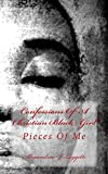 Confessions Of A Christian Black Girl: Pieces Of Me