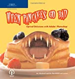 When Pancakes Go Bad: Optical Delusions with Adobe Photoshop (1592005241) by Avi Muchnick