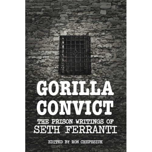 Gorilla Convict: The Prison Writings of Seth Ferranti Ferranti, Seth