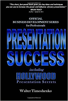 Presentation Success Including Hollywood Presentation Secrets: OFFICIAL BUSINESS DEVELOPMENT SERIES For Professionals, CPAs, Accountants, Lawyers, ... Planners, Insurance Agents (Volume 2)