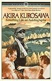 Something Like An Autobiography (0394714393) by Kurosawa, Akira